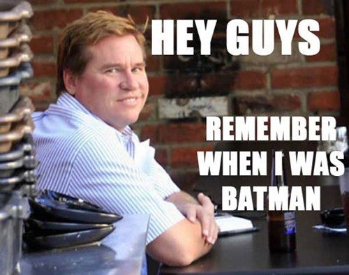 fat,val kilmer,batman,batfleck