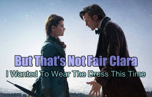 But That's Not Fair Clara I Wanted To Wear The Dress This Time