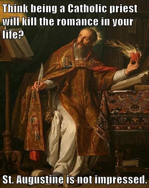 Think being a Catholic priest will kill the romance in your life?  St. Augustine is not impressed.