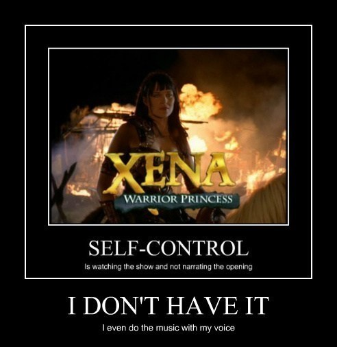 Xena,self control,Theme Song,funny