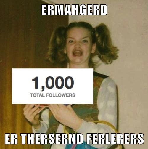 ERMAHGERD  ER THERSERND FERLERERS