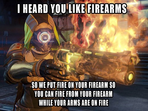 guns,destiny,yo dawg