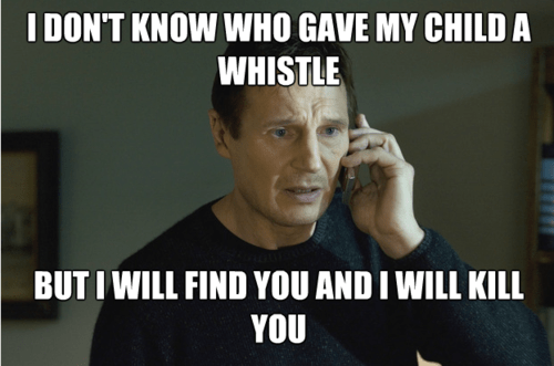 taken whistle kids parenting Memes funny g rated - 7775050752