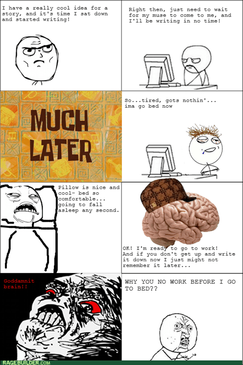writers block writers Y U NO scumbag brain sweet jesus creativity
