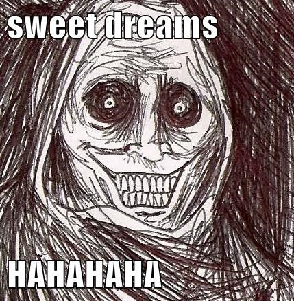 Are not Scary sweet dreams meme your place
