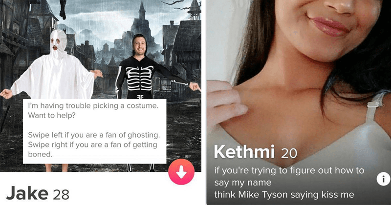 funny tinder bios | Jake 28 less than mile away having trouble picking costume. Want help? Swipe left if are fan ghosting. Swipe right if are fan getting boned | Kethmi 20 if trying figure out say my name think Mike Tyson saying kiss