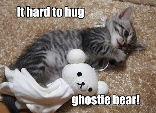 It hard to hug ghostie bear!
