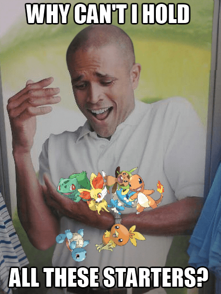 gen VI starters Memes why-cant-i pokemon x/y - 7779719168