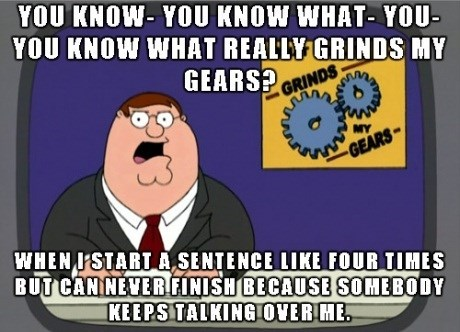 Memes you know what really grinds my gears - 7782587648