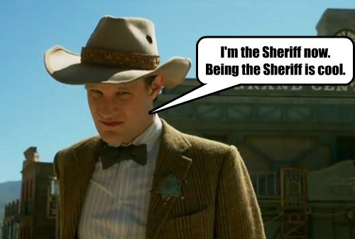 I'm the Sheriff now. Being the Sheriff is cool.
