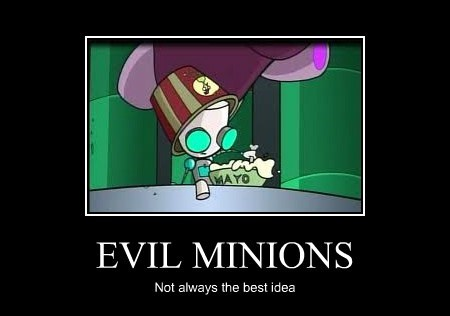 EVIL MINIONS Not always the best idea