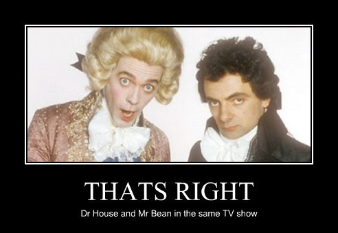 THATS RIGHT Dr House and Mr Bean in the same TV show