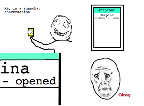 forever alone,snapchat,derpina,okay guy,relationships,Okay,dating