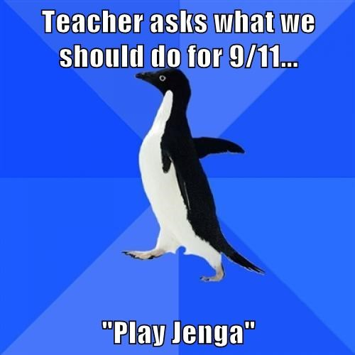 "Teacher asks what we should do for 9/11...  ""Play Jenga"""