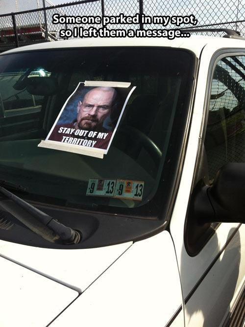 breaking bad,stay out of my territory,walter white,parking