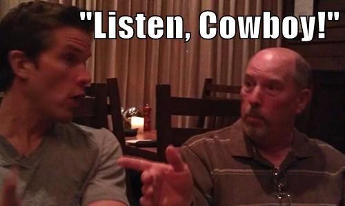 """Listen, Cowboy!"""