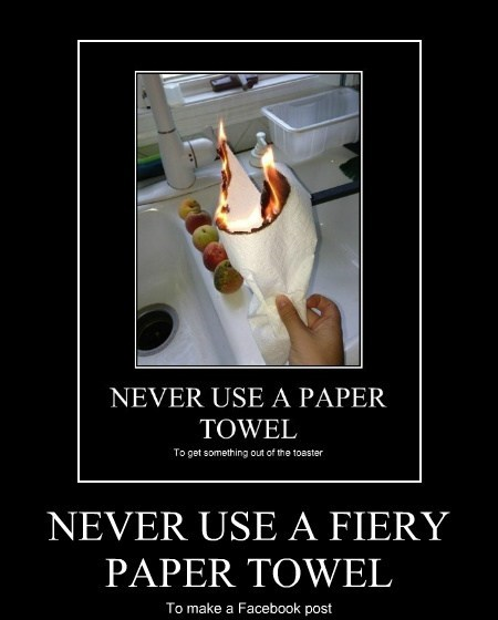 NEVER USE A FIERY PAPER TOWEL