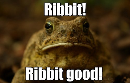 Ribbit! Ribbit good!