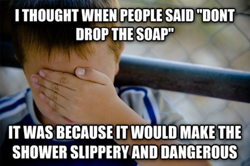 drop the soap,confession kid,Memes