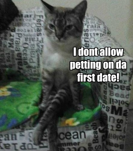 I dont allow petting on da first date!