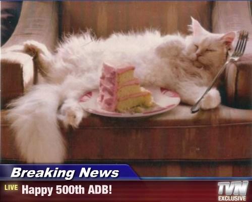 Breaking News - Happy 500th ADB!
