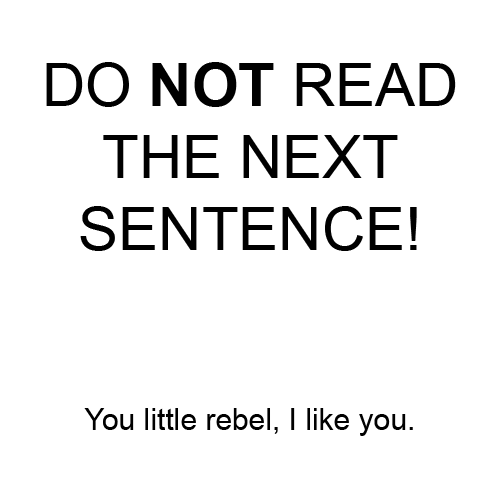 do not read the next sentence,signs,directions,you rebel,stop
