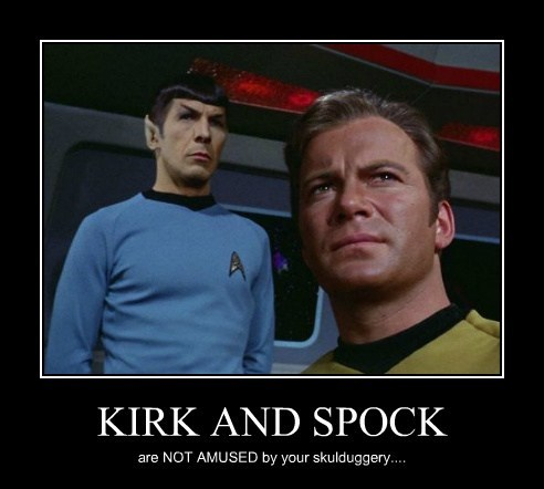 KIRK AND SPOCK are NOT AMUSED by your skulduggery....