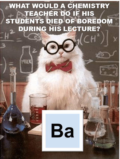 barium,puns,science,Chemistry,g rated,School of FAIL