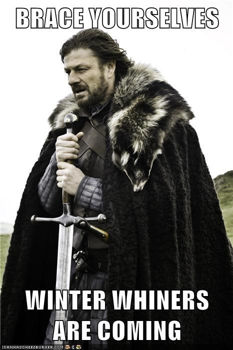 BRACE YOURSELVES  WINTER WHINERS ARE COMING