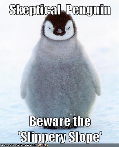 Skeptical Penguin Beware the 'Slippery Slope'