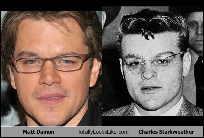 matt damon,totally looks like,charles starwkweather,funny