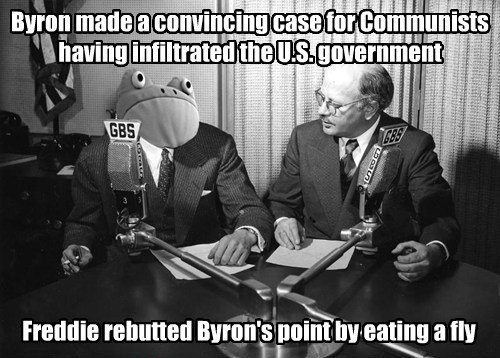 Byron made a convincing case for Communists having infiltrated the U.S. government Freddie rebutted Byron's point by eating a fly