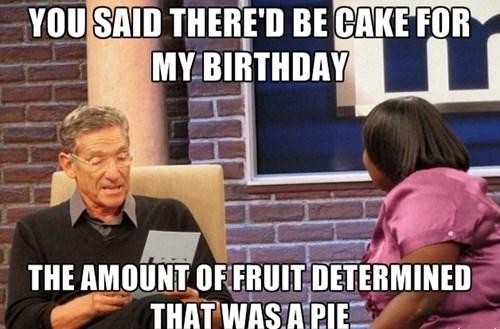 cake birthdays Memes maury - 7831866112