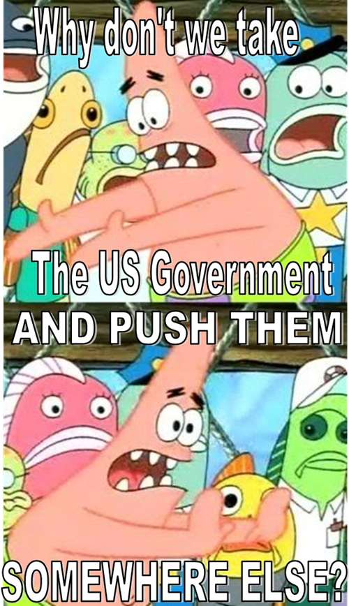 government shutdown pushing patrick Memes - 7834703104