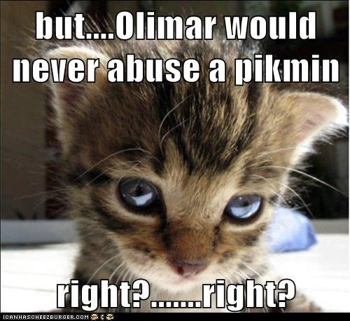 But Olimar Would Never Abuse A Pikmin Right Right