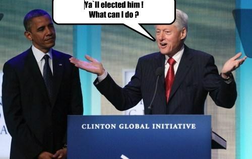 Ya`ll elected him ! What can I do ?