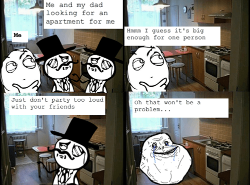 forever alone,dads,apartments,sir