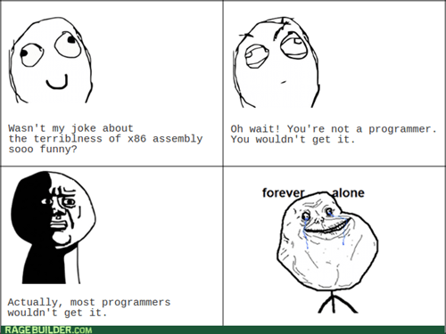 forever alone,assembly,programming,oh god why