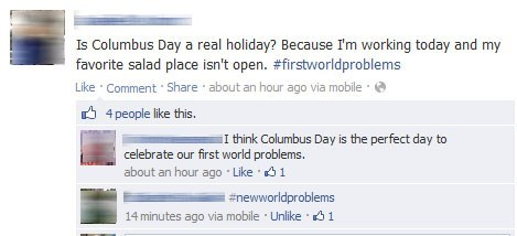 new world problems,columbus day,First World Problems,failbook,g rated
