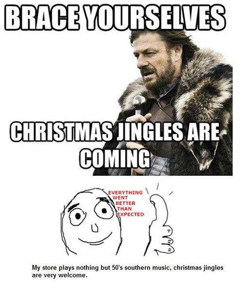 christmas music brace yourselves everything went better than expected imminent ned - 7863186688