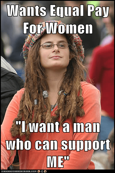 "Wants Equal Pay For Women  ""I want a man who can support ME"""