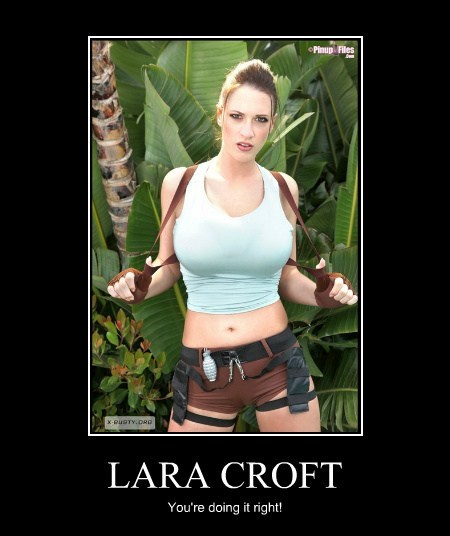 LARA CROFT You're doing it right!
