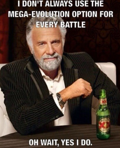 mega evolutions the most interesting man in the world Memes - 7865590784