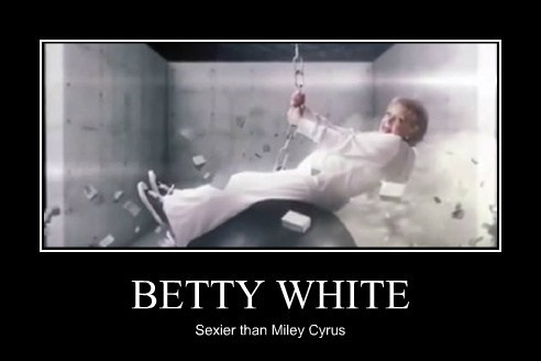mily cyrus wtf betty white sexy funny - 7867045376