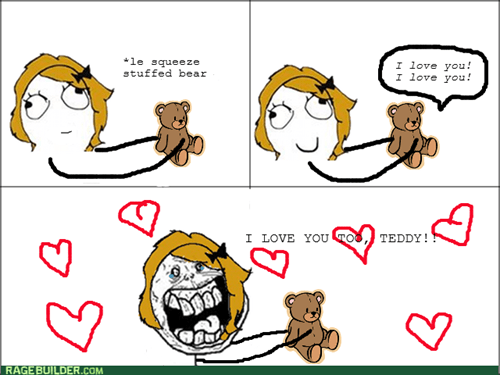 forever alone,teddy bear,i love you