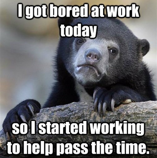 work Memes Confession Bear monday thru friday g rated - 7868632320