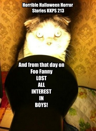 Horrible Halloween Horror Stories KKPS 213 And from that day on Foo Fanny LOST ALL INTEREST IN BOYS!