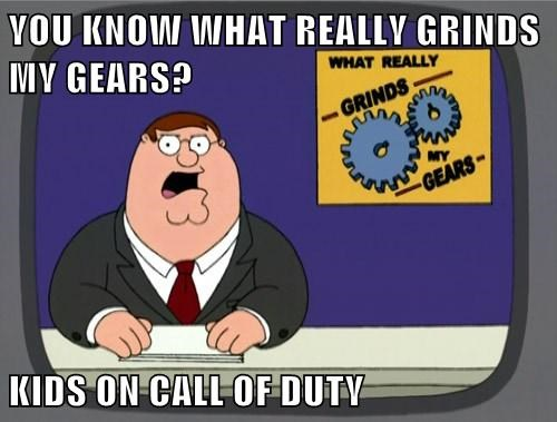 call of duty,you know what really grinds my gears