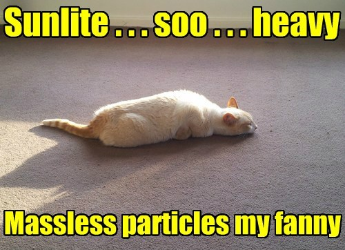 Sunlite . . . soo . . . heavy Massless particles my fanny