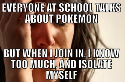 Pokémon Memes First World Problems - 7876371968